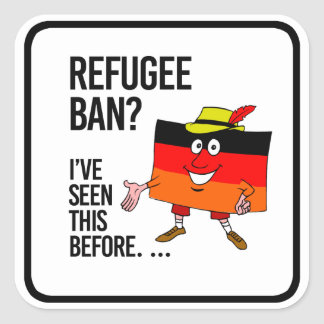 Refugee ban - We've seen this before - Square Sticker