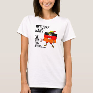 Refugee ban - We've seen this before - T-Shirt