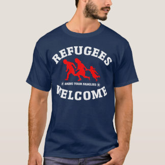 Refugees Welcome Bring Your Families T-Shirt
