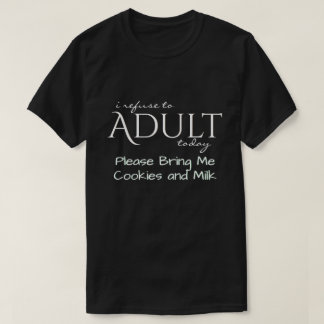 Refuse to Adult Bring Me Cookies T-Shirt