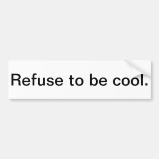 refuse to be cool bumper sticker