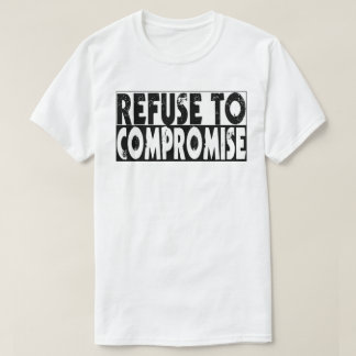 Refuse to Compromise T-Shirt