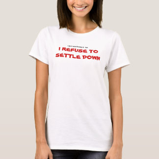Refuse to Settle Down T-Shirt