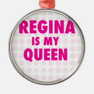 Regina is my Queen Metal Ornament