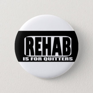 Rehab is for Quitters 2 Inch Round Button
