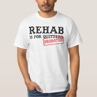 Rehab Is For Quitters (Probation) Tshirts