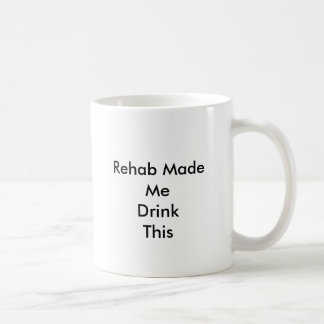 Rehab Made Me DrinkThis Coffee Mug