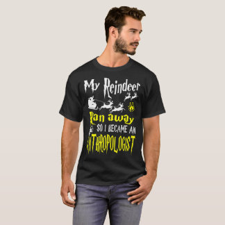 Reindeer Ran Away I Became Anthropologist Tshirt