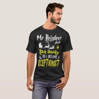 Reindeer Ran Away I Became Receptionist Tshirt