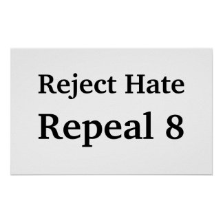 Reject Hate, Repeal 8 Poster