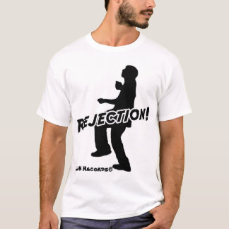 Rejection! T-Shirt