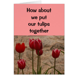 Relationship/Dating - How about we put our tulips Card