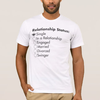 Relationship Status: Single T-Shirt