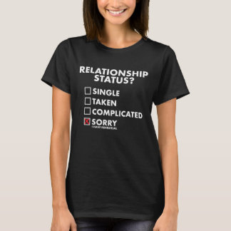 Relationship Status Sorry I have Rehearsal T-Shirt