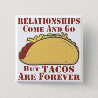 Relationships Come And Go But Tacos Are Forever 2 Inch Square Button