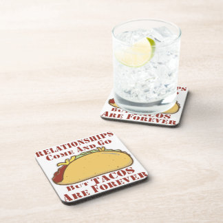 Relationships Come And Go But Tacos Are Forever Coaster