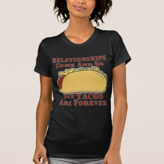 Relationships Come And Go But Tacos Are Forever T-Shirt