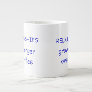 RELATIONSHIPS grow stronger over coffee Large Coffee Mug