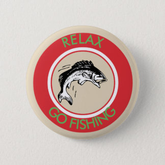 RELAX AND GO FISHING 2 INCH ROUND BUTTON