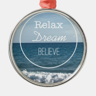 Relax Dream Believe Metal Ornament