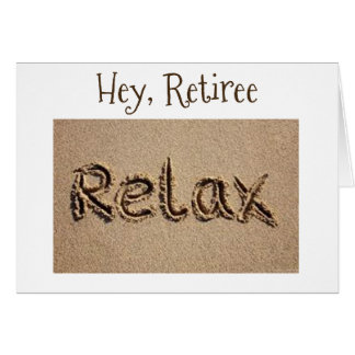"""""""RELAX FOR YOU HAVE EARNED IT"""" FOR RETIREMENT! GREETING CARD"""