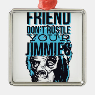 relax friends don't rustle, monkey metal ornament