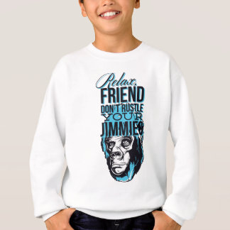 relax friends don't rustle, monkey sweatshirt