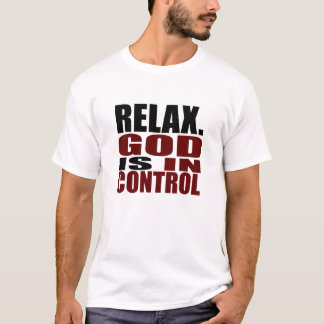 RELAX. GOD IS IN CONTROL Christian Apparel T-Shirt