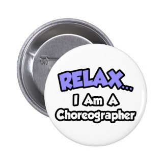 Relax ... I Am A Choreographer 2 Inch Round Button