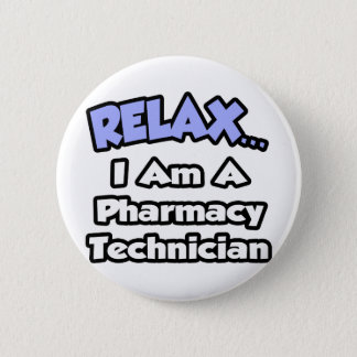 Relax .. I am a Pharmacy Technician 2 Inch Round Button