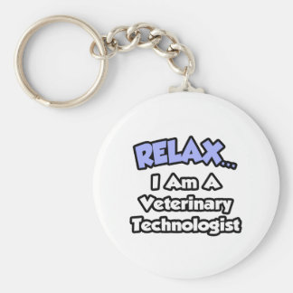 Relax .. I am a Veterinary Technologist Basic Round Button Keychain