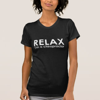 Relax, I'm A Chiropractor Dark T-Shirt