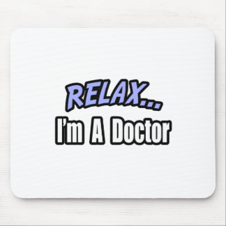 Relax, I'm a Doctor Mouse Pad