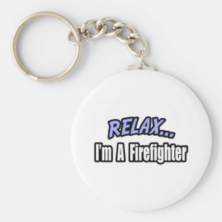 Relax, I'm a Firefighter Keychain