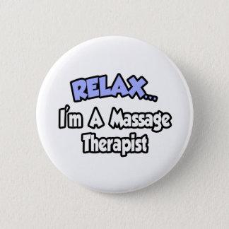 Relax...I'm A Massage Therapist 2 Inch Round Button