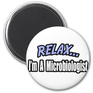 Relax, I'm a Microbiologist 2 Inch Round Magnet