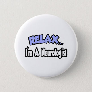 Relax...I'm A Neurologist 2 Inch Round Button