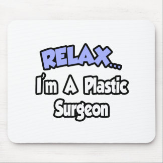 Relax...I'm A Plastic Surgeon Mouse Pad