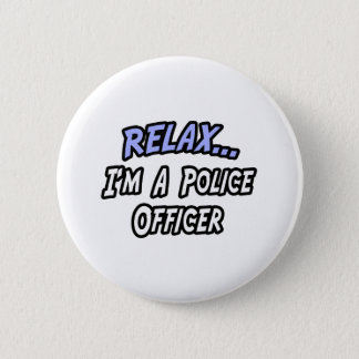 Relax, I'm a Police Officer 2 Inch Round Button