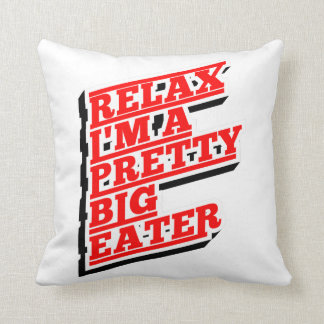 Relax I'm a pretty big eater Throw Pillow