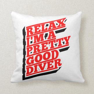 Relax I'm a pretty good diver Throw Pillow