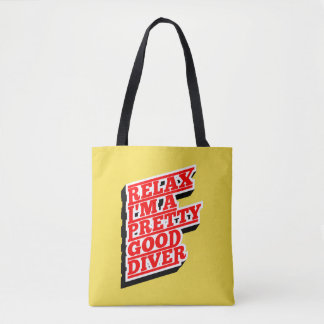 Relax I'm a pretty good diver Tote Bag