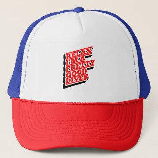Relax I'm a pretty good diver Trucker Hat