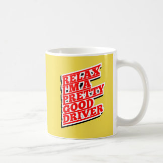 Relax I'm a pretty good driver Coffee Mug