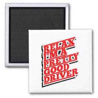 Relax I'm a pretty good driver Square Magnet