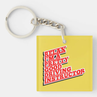 Relax I'm a pretty good Driving Instructor Keychain