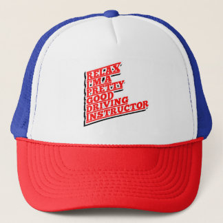 Relax I'm a pretty good Driving Instructor Trucker Hat
