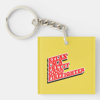 Relax I'm a pretty good FIREFIGHTER Keychain