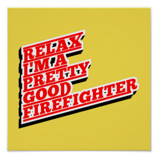 Relax I'm a pretty good FIREFIGHTER Poster