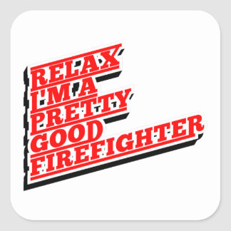 Relax I'm a pretty good FIREFIGHTER Square Sticker